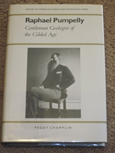 Raphael Pumpelly: Gentleman Geologist of the Gilded Age: Champlin, Peggy