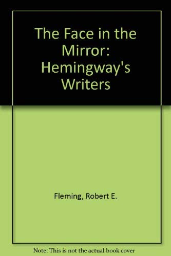 9780817307035: The Face in the Mirror: Hemingway's Writers