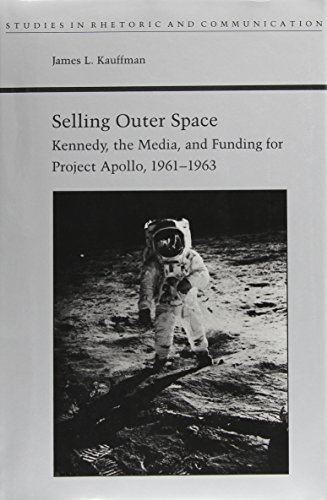 9780817307479: Selling Outer Space: Kennedy, the Media, and Funding for Project Apollo, 1961-1963 (Studies Rhetoric & Communicati)