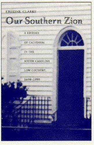 9780817307578: Our Southern Zion: A History of Calvinism in the South Carolina Low Country, 1690-1990