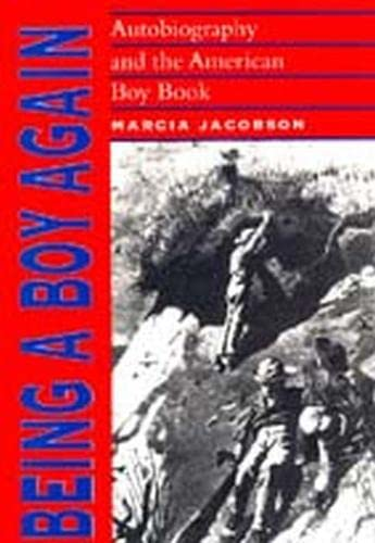 Being a Boy Again: Autobiography and the American Boy Book: Ms. Marcia Jacobson