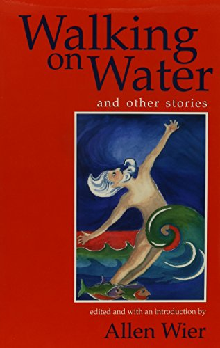 WALKING ON WATER and Other Stories: Allen Wier, Editor