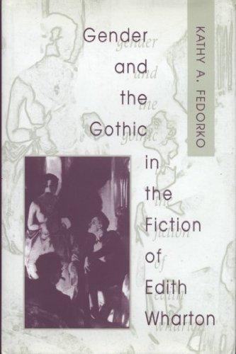 Gender And The Gothic In The Fiction Of Edith Wharton: Fedorko, Kathy A.