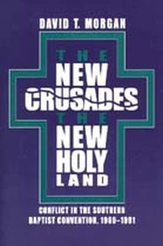 9780817308049: The New Crusades, the New Holy Land: Conflict in the Southern Baptist Convention, 1969-1991