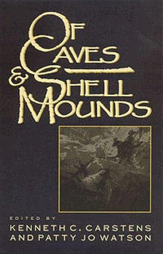 Of Caves and Shell Mounds: Carstens, Kenneth C. and Patty Jo Watson (editors)