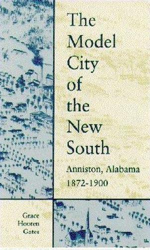 9780817308186: The Model City of the New South: Anniston, Alabama, 1872-1900