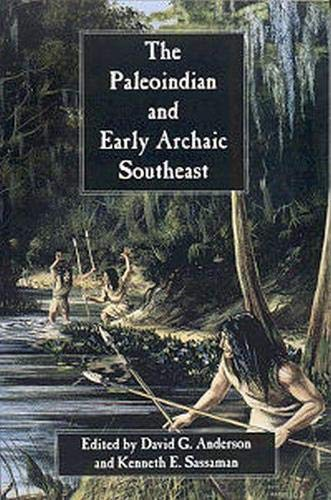 The Paleoindian and Early Archaic Southeast: Anderson, David G.