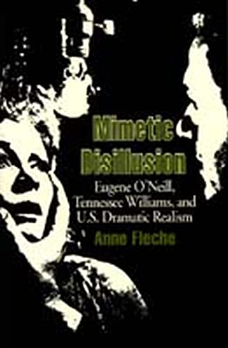 9780817308384: Mimetic Disillusion: Eugene O'Neill, Tennessee Williams, and U.S. Dramatic Realism: Eugene O'Neill, Tennesse Williams and U.S.Dramatic Realism