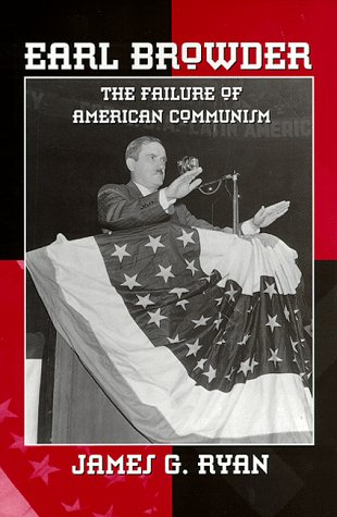 EARL BROWDER THE FAILURE OF AMERICAN COMMUNISM: Ryan, James G.