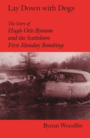 LAY DOWN WITH DOGS: HUGH OTIS BYNUM AND THE SCOTTSBORO FIRST MONDAY BOMBING: Byron Woodfin
