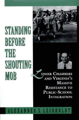 9780817308582: Standing Before the Shouting Mob: Lenoir Chambers and Virginia's Massive Resistance to Public School Integration
