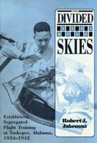 9780817308599: The Divided Skies: Establishing Segregated Flight Training at Tuskegee, Alabama, 1934-1942