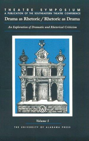 9780817308872: Theatre Symposium, Vol. 5: Drama as Rhetoric/Rhetoric as Drama: An Exploration of Dramatic and Rhetorical Criticism (Theatre Symposium Series)