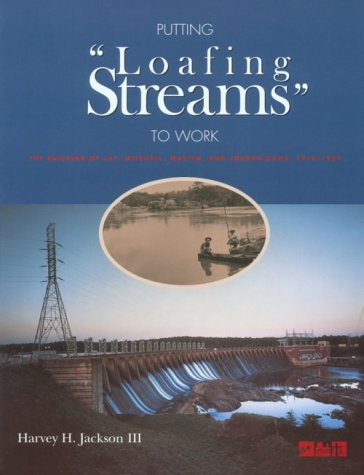 9780817308896: Putting Loafing Streams to Work: The Building of Lay, Mitchell, Martin and Jordan Dams, 1910-29