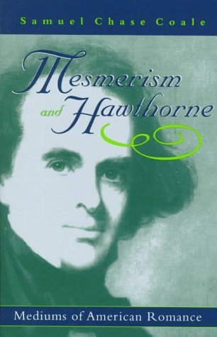 Mesmerism and Hawthorne: Mediums of American Romance (Appalachian Echoes): Coale, Samuel Chase
