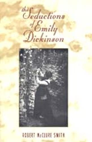 Seductions of Emily Dickinson: Robert Mcclure Smith