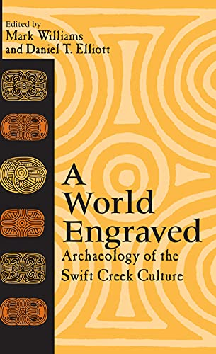 9780817309121: A World Engraved: Archaeology of the Swift Creek Culture