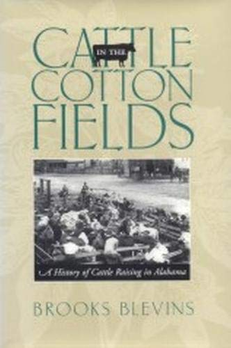 Cattle in the Cotton Fields: A History of Cattle Raising in Alabama: Blevins, Brooks