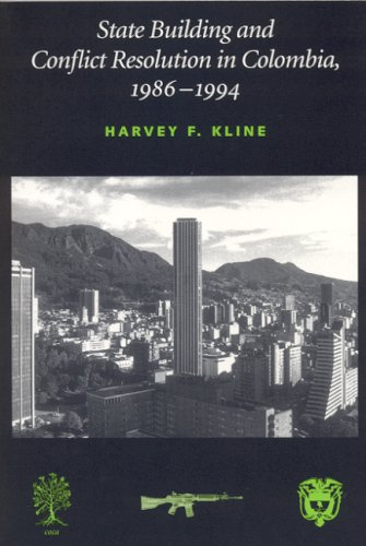 State Building and Conflict Resolution in Colombia, 1986-1994: Kline, Harvey F.
