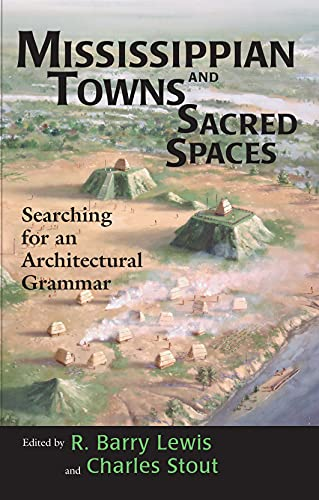 Mississippian Towns and Sacred Spaces: Searching for: Editor-R. Barry Lewis;