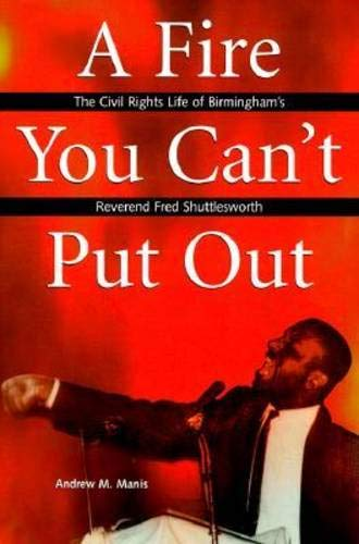 A Fire You Can't Put Out: The Civil Rights Life of Birmingham's Reverend Fred ...