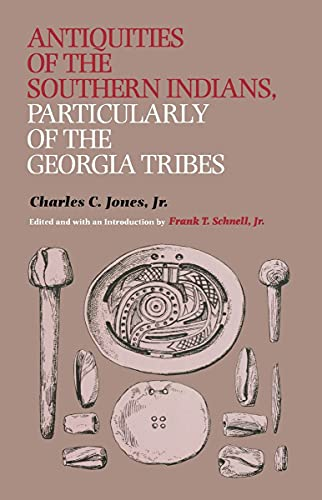9780817310042: Antiquities of the Southern Indians, Particularly of the Georgia Tribes (Classics Southeast Archaeology)