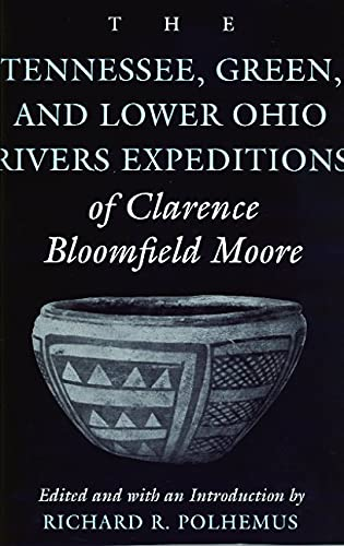 9780817310189: The Tennessee, Green, and Lower Ohio Rivers Expeditions of Clarence Bloomfield Moore (Classics Southeast Archaeology)