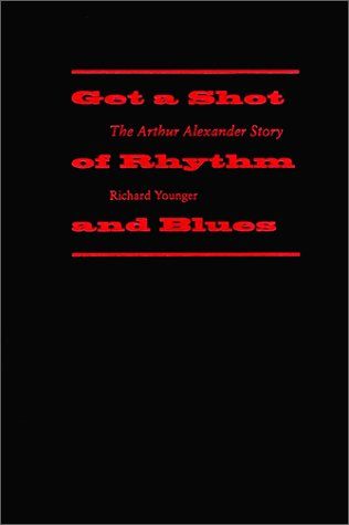 9780817310233: Get a Shot of Rhythm and Blues: The Arthur Alexander Story