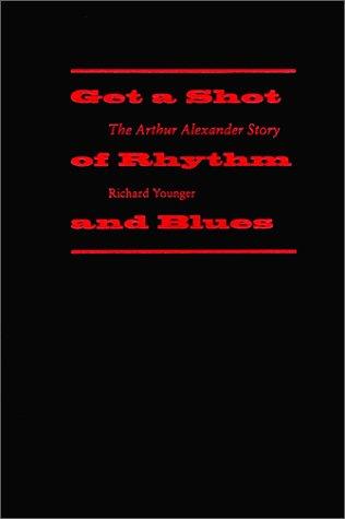 9780817310233: Get a Shot of Rhythm and Blues: The Arthur Alexander Story