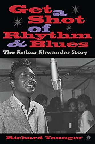 9780817310240: Get a Shot of Rhythm and Blues: The Arthur Alexander Story