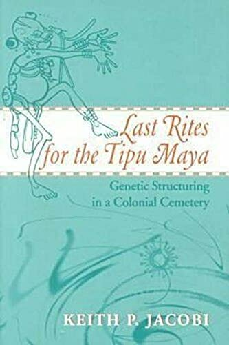 Last Rites for the Tipu Maya: Genetic: Jacobi, Keith P.