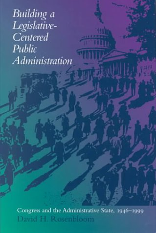 9780817310486: Building a Legislative-Centered Public Administration: Congress and the Administrative State, 1946-1999