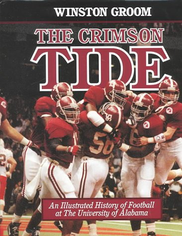 The Crimson Tide: An Illustrated History of Football at the University of Alabama: Groom, Winston