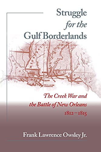 9780817310622: Struggle for the Gulf Borderlands: The Creek War and the Battle of New Orleans, 1812-1815