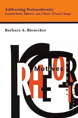 9780817310639: Addressing Postmodernity: Kenneth Burke, Rhetoric, and a Theory of Social Change (Studies Rhetoric & Communicati)