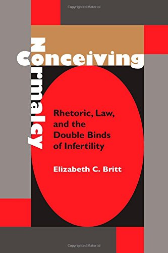 9780817310981: Conceiving Normalcy: Rhetoric, Law and the Double Binds of Infertility (Rhetoric, Culture & Social Critique)