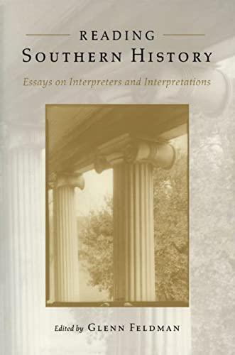 Reading Southern History: Essays on Interpreters and: Editor-Glenn Feldman; Contributor-John