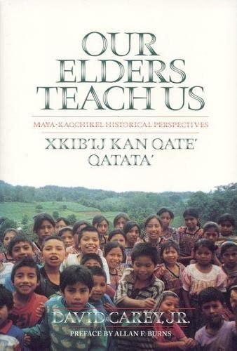 9780817311193: Our Elders Teach Us : Maya-Kaqchikel Historical Perspectives (Contemporary American Indian Studies)