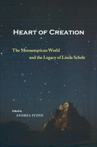 9780817311384: Heart of Creation: The Mesoamerican World and the Legacy of Linda Schele