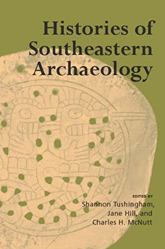 Histories of Southeastern Archaeology: Editor-Shannon Tushingham; Editor-Charles