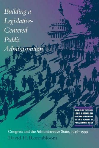 9780817311643: Building a Legislative-Centered Public Administration: Congress and the Administrative State, 1946-1999