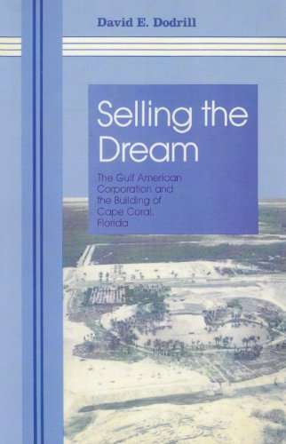9780817311896: Selling the Dream: The Gulf American Corporation and the Building of Cape Coral, Florida