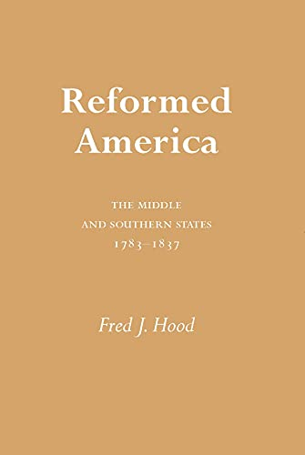 9780817311971: Reformed America: The Middle and Southern States 1783-1837 (Religion and American Culture (University of Alabama))