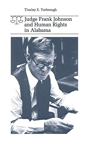 Judge Frank Johnson and Human Rights in Alabama: Yarbrough, Tinsley E.