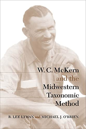 W. C. McKern and the Midwestern Taxonomic Method (Classics Southeast Archaeology): Lyman, R. Lee; ...