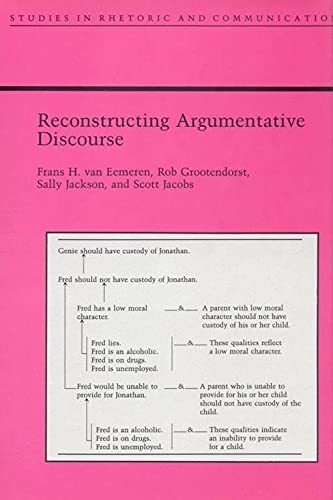 Reconstructing Argumentative Discourse (Studies Rhetoric & Communicati) (9780817312299) by Van Eemeren, Frans; Grootendorst, Rob; Jacobs, Curtis Scott; Jackson, Sally