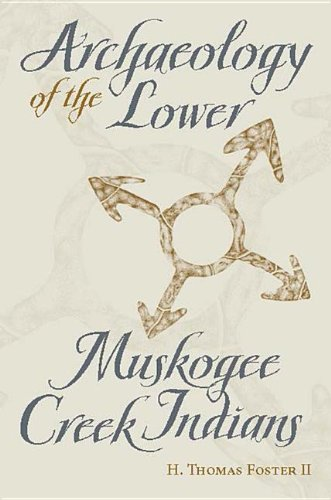 Archaeology of the Lower Muskogee Creek Indians, 1715-1836 (Hardback): H. Thomas Foster, Mary ...