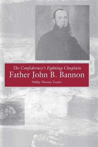 9780817312640: The Confederacy's Fighting Chaplain: Father John B. Bannon (Religion and American Culture (University of Alabama))