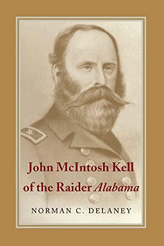 9780817312688: John McIntosh Kell of The Raider Alabama (Delaney, Norman C. (Professor of History, del Mar College, T)