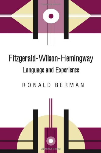 Fitzgerald-Wilson-Hemingway : language and experience.: Berman, Ronald.